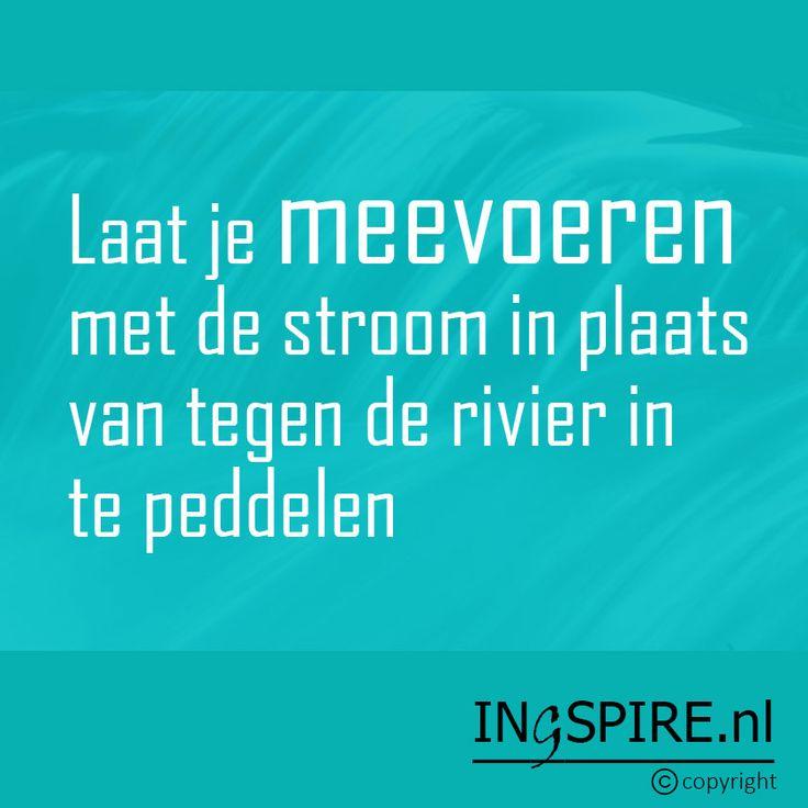 Wijsheid - Laat je meevoeren met de stroom in plaats van tegen de rivier in te peddelen - Spreuken & inspiratie om te delen | Ingspire