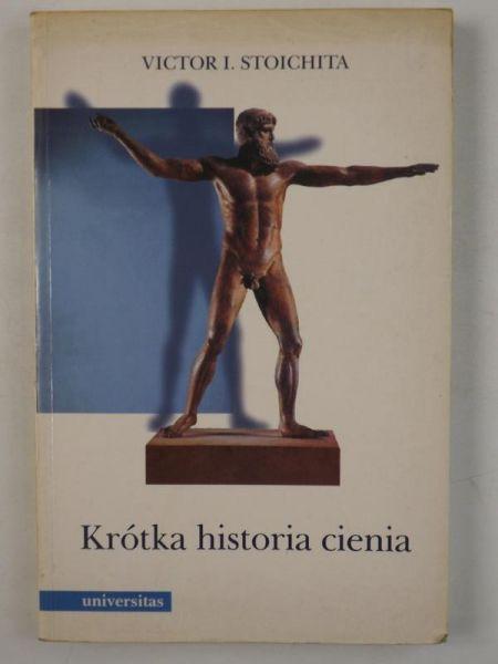 Stoichita Victor - Krótka historia cieniawyd. Universitas