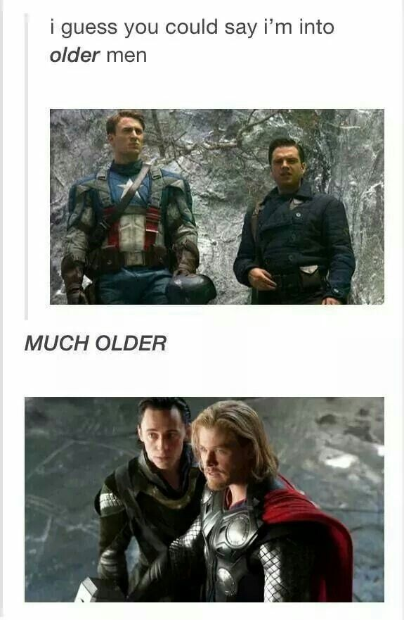 Older men<< no shit, Sherlock. Everyone's always taking about Steve, the 90 year old virgin, but what about Thor and Loki? Virgins, have powers, Asgardians, both over 1,000 years old but still look like (25 for Thor, 18 for Loki) year olds and act like 17 year olds
