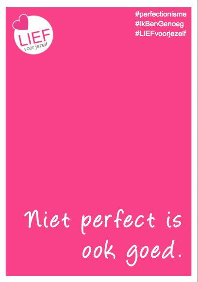 #perfectionisme #IkBenGenoeg #LIEFvoorjezelf <3 <3 <3