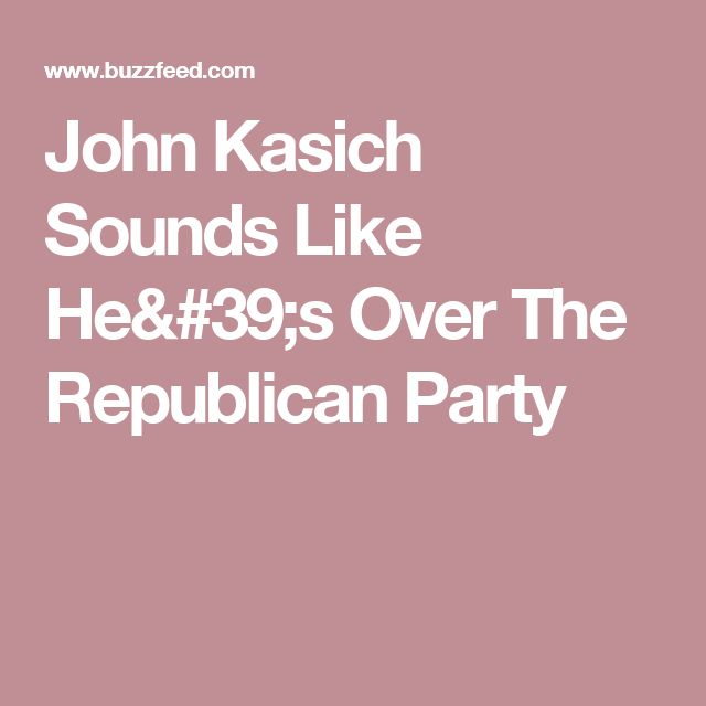 John Kasich Sounds Like He's Over The Republican Party