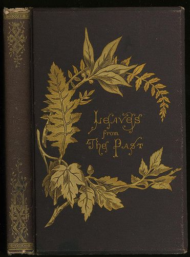 Leaves from the Past. 1872. (book cover)  I'd venture to say that's probably worth reading.