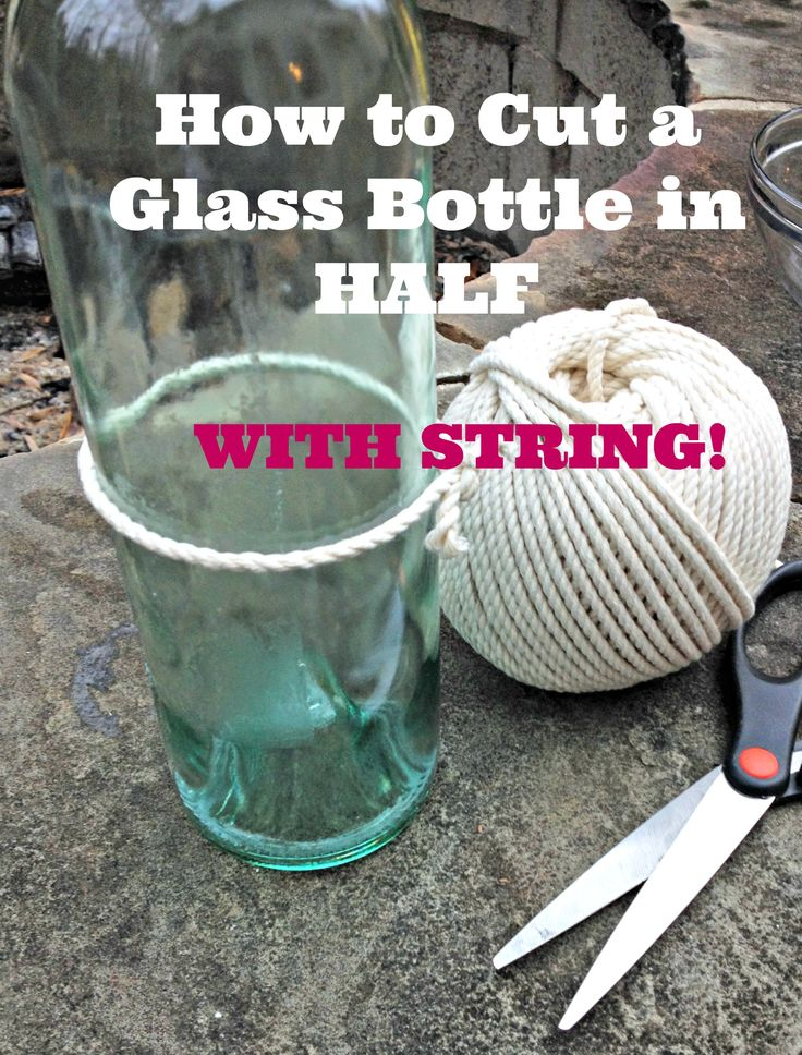 how to cut a glass bottle in half with string for upcycled