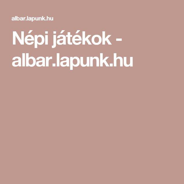 Népi játékok - albar.lapunk.hu