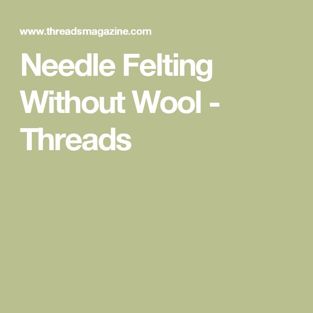 Needle Felting Without Wool - Threads