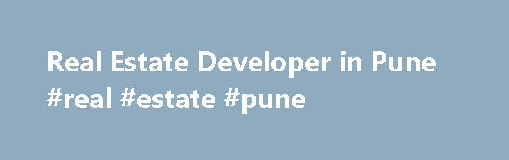 Real Estate Developer in Pune #real #estate #pune http://real-estate.remmont.com/real-estate-developer-in-pune-real-estate-pune/  #real estate pune # PRA Realty (I) Pvt. Ltd. enters the Indian arena with its international services, dynamic leaders and its mission to be pioneers in the area of Real Estate Development. PRA is a land acquisition and real estate development company with offices in Mumbai, Pune, and Chicago. The firm was founded in 2005… Read More »The post Real Estate Developer…