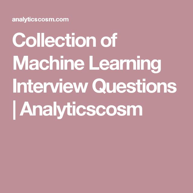 Collection of Machine Learning Interview Questions ...
