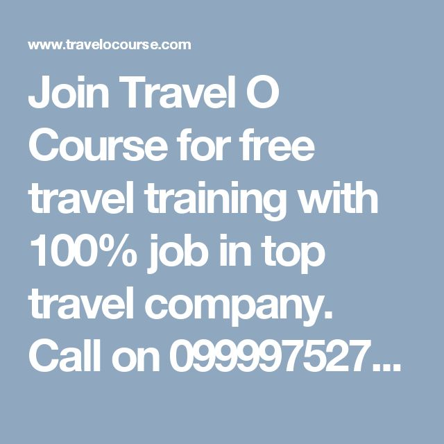 Join Travel O Course for free travel training with 100% job in top travel company. Call on 09999752793 - 011 47603505 for your job.