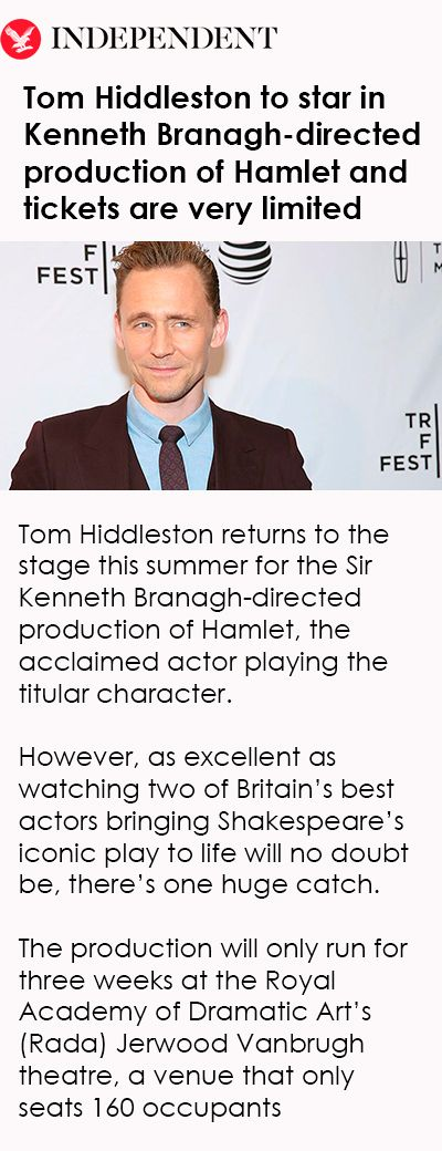 Tom Hiddleston to star in Kenneth Branagh-directed production of Hamlet and tickets are very limited. Link: http://www.independent.co.uk/arts-entertainment/theatre-dance/news/tom-hiddleston-hamlet-kenneth-branagh-rada-a7871161.html