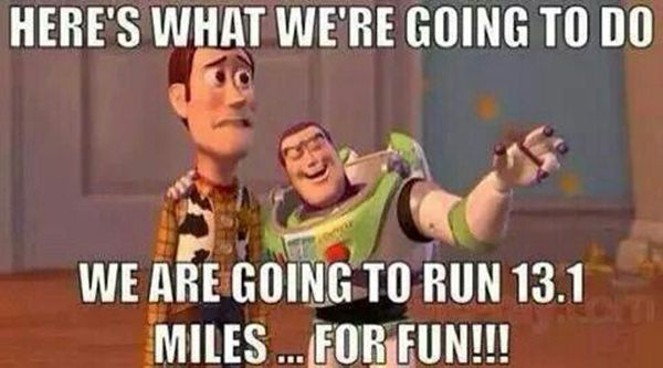 Running Humor #173: Here's what we're going to do, we are going to run 13.1 miles for fun.