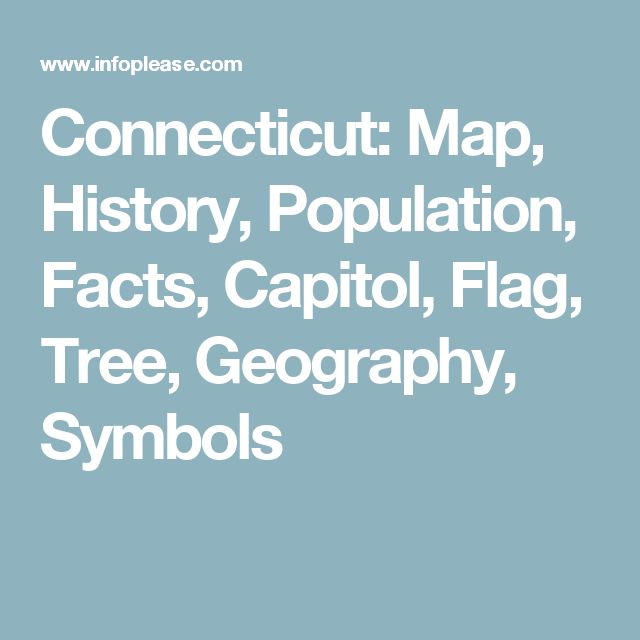 Connecticut: Map, History, Population, Facts, Capitol, Flag, Tree, Geography, Symbols