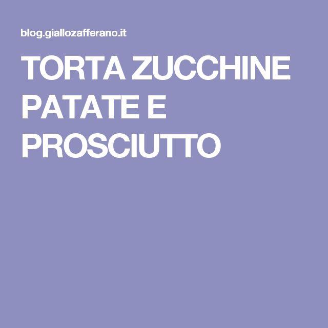 TORTA ZUCCHINE PATATE E PROSCIUTTO