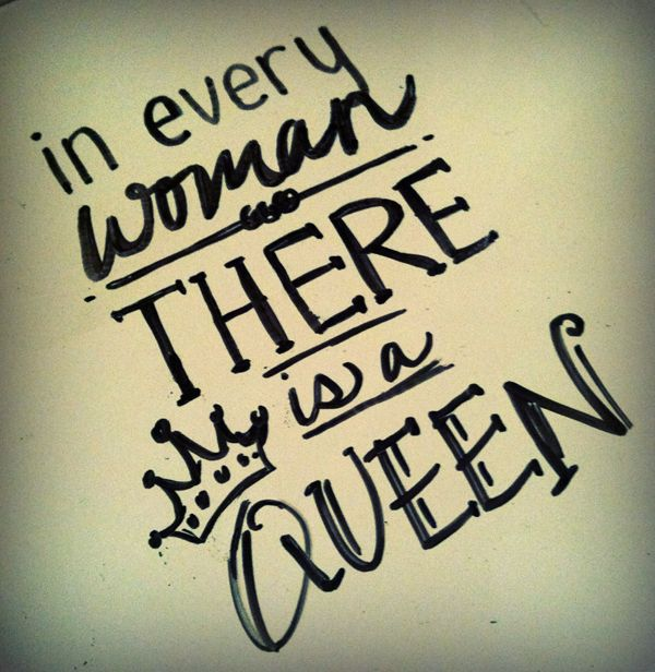 Cute Queen Quotes | was cute and correct of course so men treat your women like the queens ...