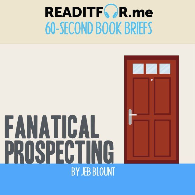 Today's Book Brief: Fanatical Prospecting. Want the 12-minute version? Get a free www.readitfor.me account.