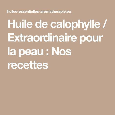 Huile de calophylle / Extraordinaire pour la peau : Nos recettes