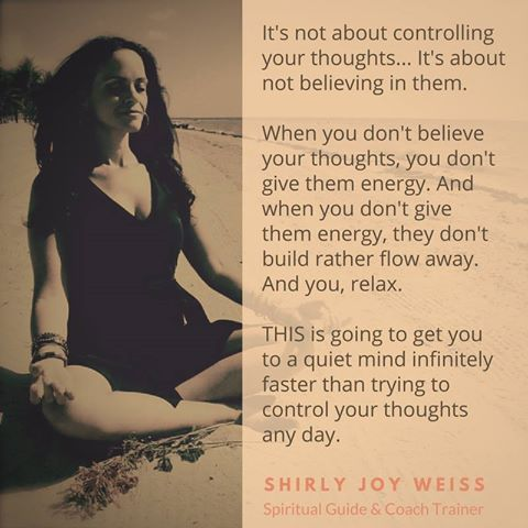 Why?  Because THAT is who you are when you're conciseness is not clouded with thoughts of fear, separation, judgment, doubt. ~ Shirly Joy Weiss