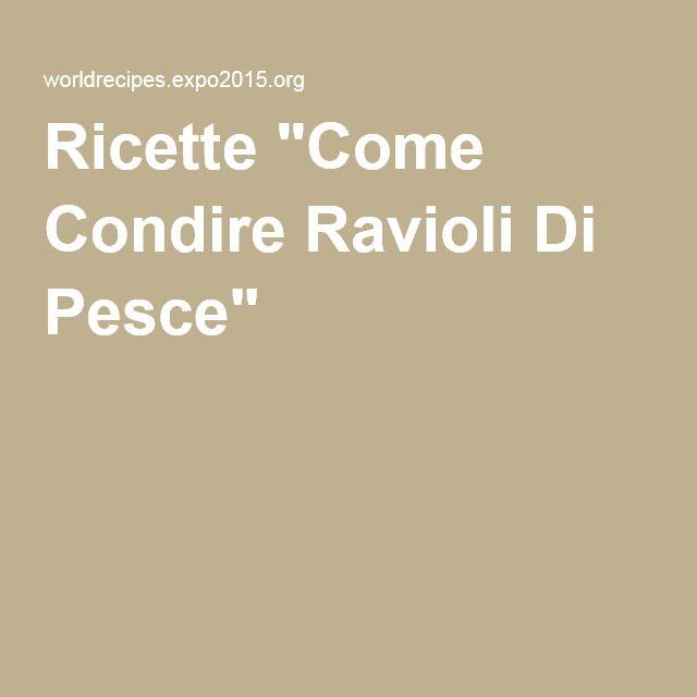 """Ricette """"Come Condire Ravioli Di Pesce"""""""