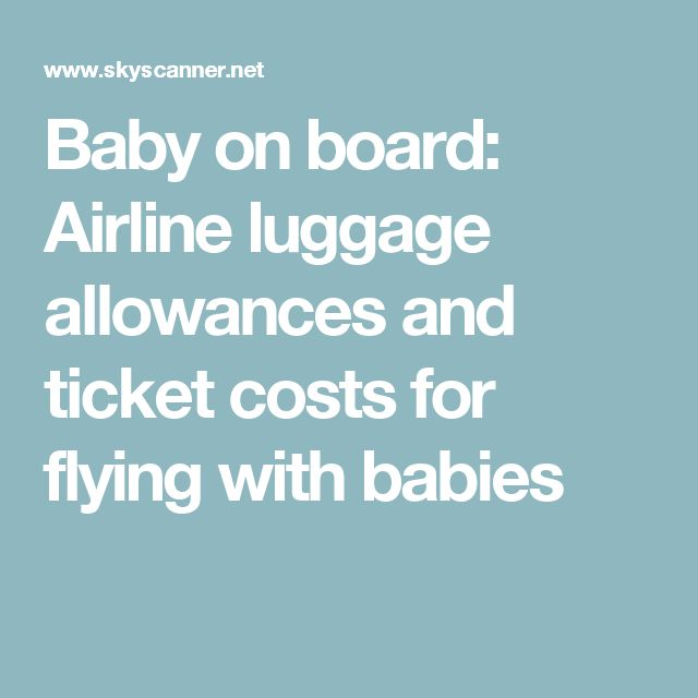 Baby on board: Airline luggage allowances and ticket costs for flying with babies