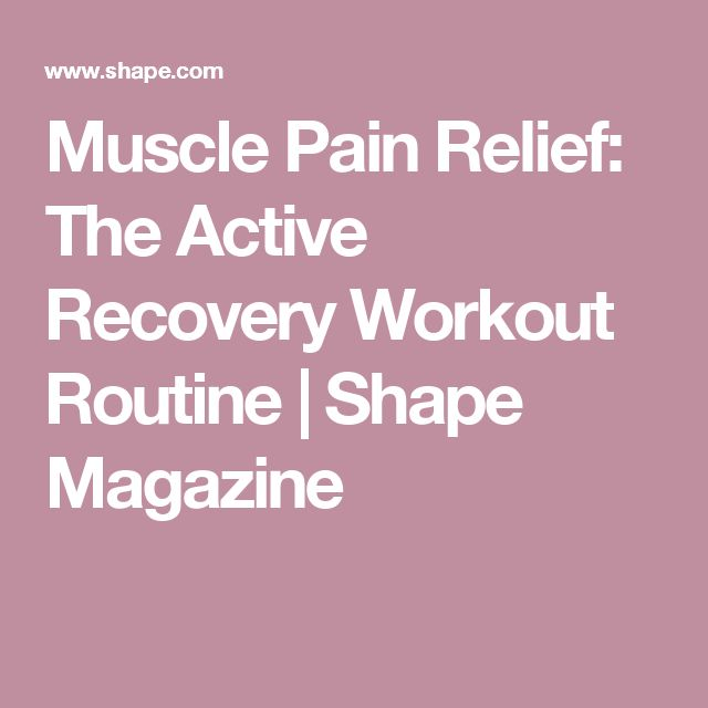 Muscle Pain Relief: The Active Recovery Workout Routine   Shape Magazine