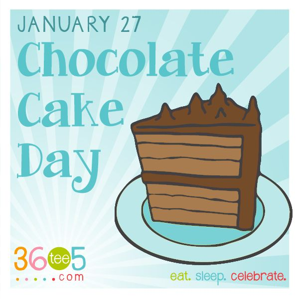 January 27 is National Chocolate Cake Day!