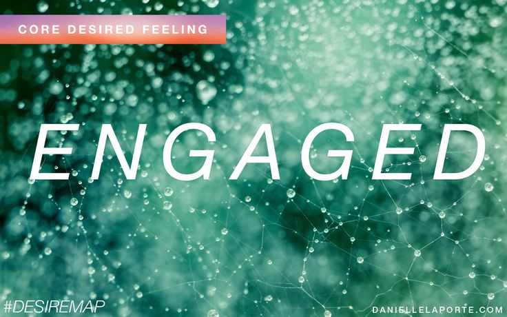 Engaged - One of my Core Desired Feelings. How do you want to feel? #DesireMap