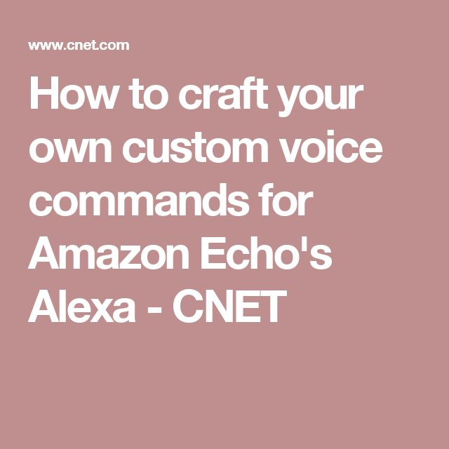How to craft your own custom voice commands for Amazon Echo's Alexa - CNET