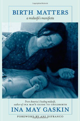 Birth Matters: A Midwife's Manifesta, Forward By Ani Difranco