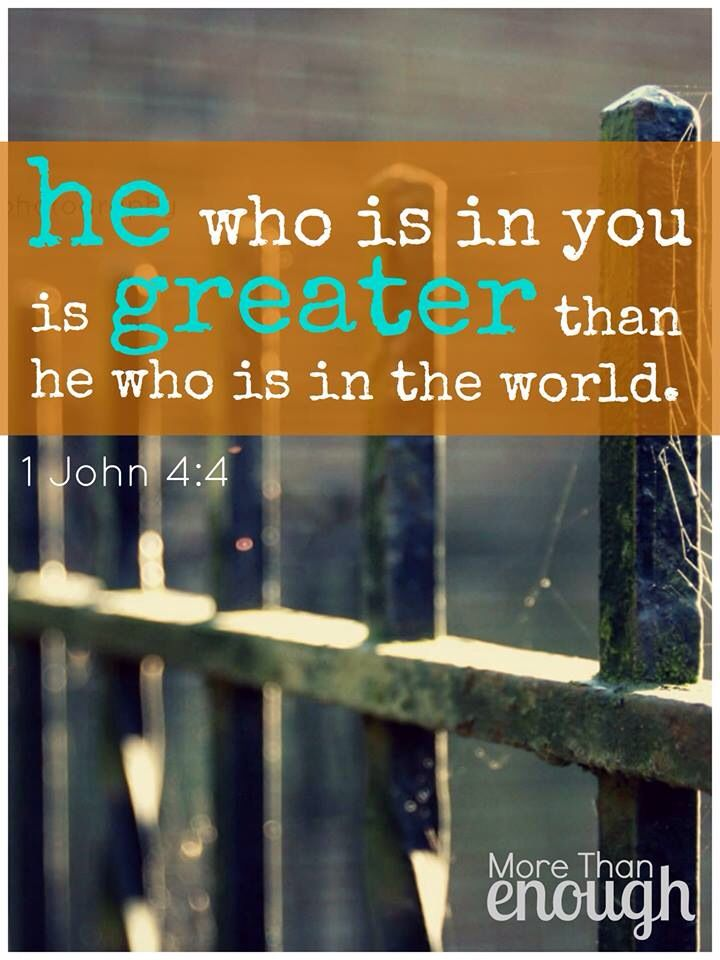 Greater is He that is in us!!