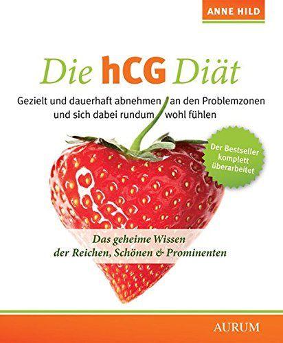 Die hCG-Diät von Anne Hild: Das geheime Wissen der Reichen, Schönen & Prominenten