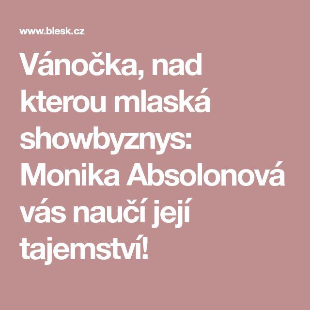 Vánočka, nad kterou mlaská showbyznys: Monika Absolonová vás naučí její tajemství!