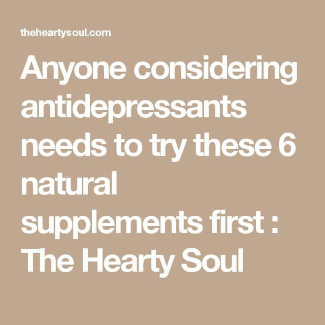 Anyone considering antidepressants needs to try these 6 natural supplements first : The Hearty Soul