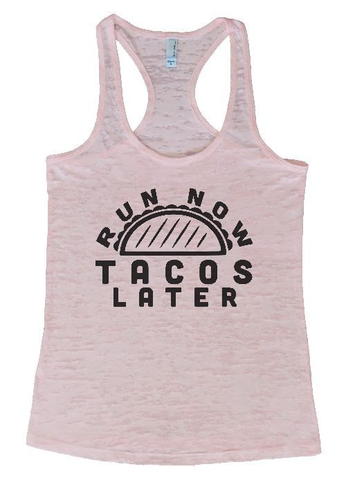 """Womens Tank Top """"Run Now Tacos Later"""" 1098 Womens Funny Burnout Style Workout Tank Top, Yoga Tank Top, Funny Run Now Tacos Later Top"""
