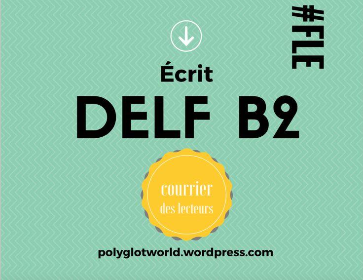 Production écrite au DELF B2: pour réussir l'exercice du courrier des lecteurs, un exemple ...