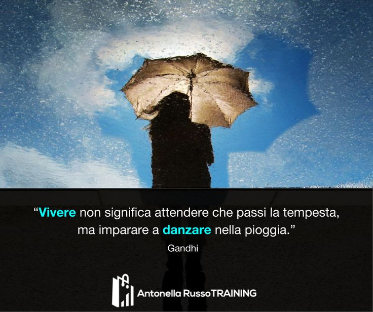 """""""Vivere non significa attendere che passi la tempesta, ma imparare a danzare nella pioggia."""" - Gandhi  #Citazioni #Buongiorno #Quote"""