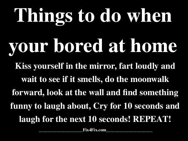 things to do when your bored at home things to do when