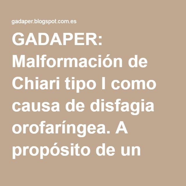GADAPER: Malformación de Chiari tipo I como causa de disfagia orofaríngea. A propósito de un caso