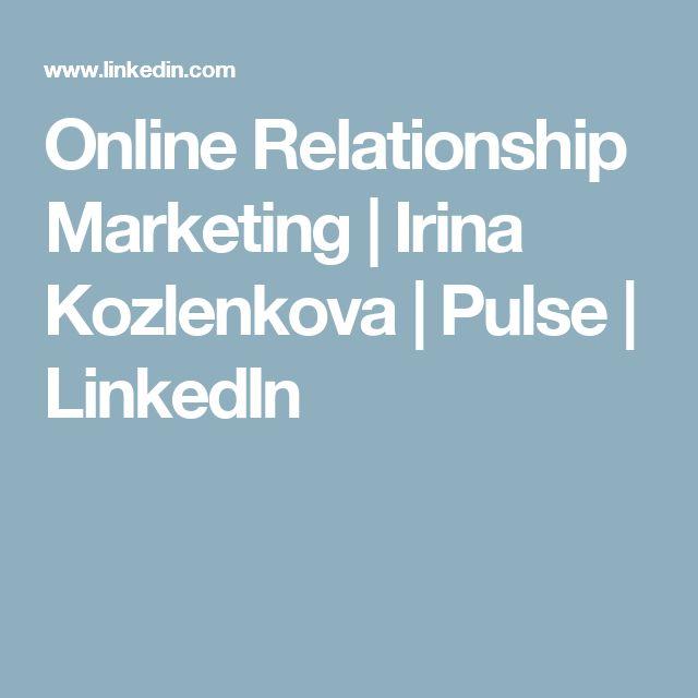 Online Relationship Marketing | Irina Kozlenkova | Pulse | LinkedIn