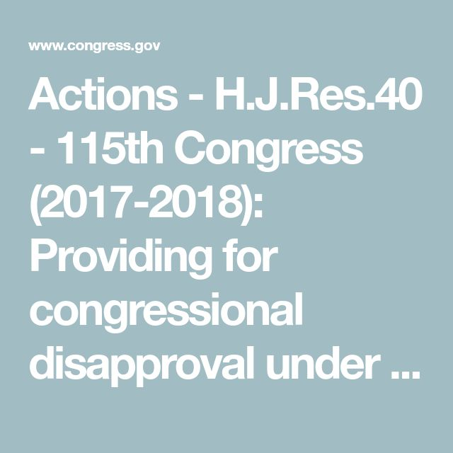Actions - H.J.Res.40 - 115th Congress (2017-2018): Providing for congressional disapproval under chapter 8 of title 5, United States Code, of the rule submitted by the Social Security Administration relating to Implementation of the NICS Improvement Amendments Act of 2007. | Congress.gov | Library of Congress