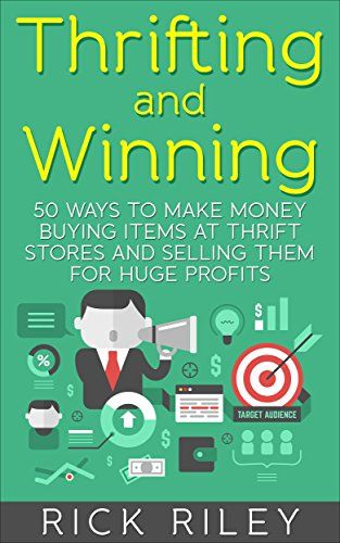 awesome Thrifting and Winning: 50 Ways To Make Money Buying Items At Thrift Stores And Selling Them For Huge Profits (Making Money Online, Thrifting for Profit, ... eBay, eBay Secrets, Thrift Store Reselling)
