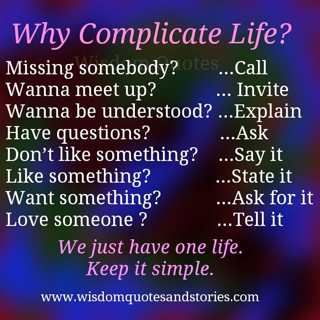 why complicate  #life ?  You have one life. Make it simple -  #WisdomQuotesandStories
