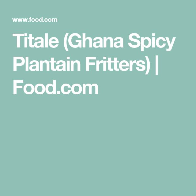 Titale (Ghana Spicy Plantain Fritters) | Food.com