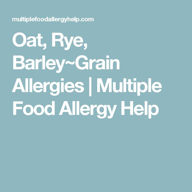 Oat, Rye, Barley~Grain Allergies | Multiple Food Allergy Help
