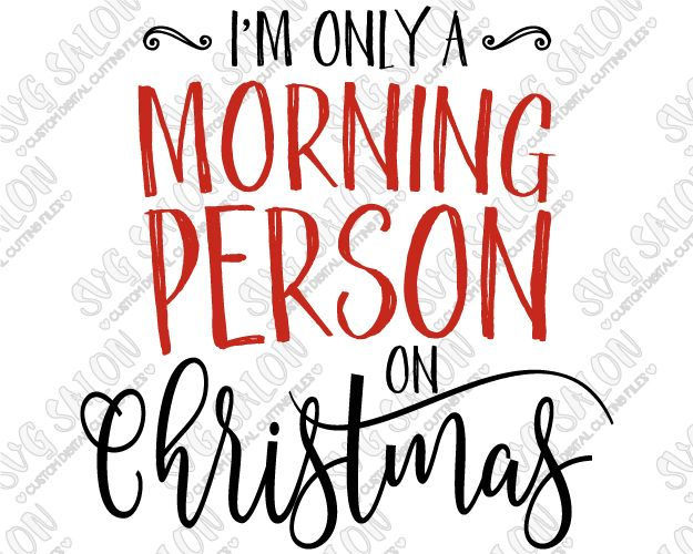 I'm Only A Morning Person On Christmas Custom DIY Iron On Vinyl Women's Shirt Decal Cutting File in SVG, EPS, DXF, JPEG, and PNG Format