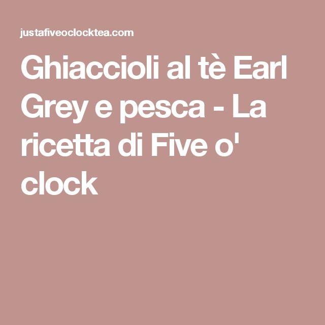 Ghiaccioli al tè Earl Grey e pesca - La ricetta di Five o' clock