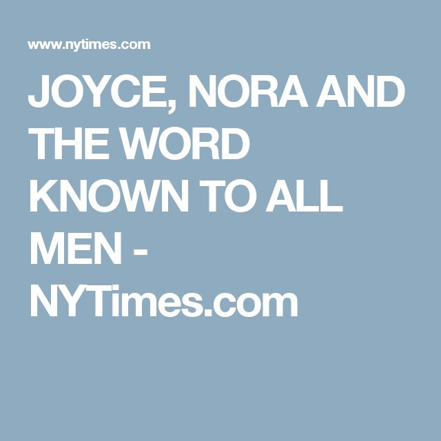 JOYCE, NORA AND THE WORD KNOWN TO ALL MEN - NYTimes.com