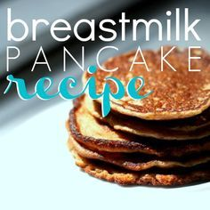Breastmilk Pancake Recipe for the extra milk you have frozen and to give to your infant or toddler