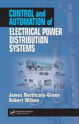 Control and Automation of Electrical Power Distribution Systems; James Northcote-Green Robert G. Wilson James Northcote-Green Robert G. Wilson; Hardback