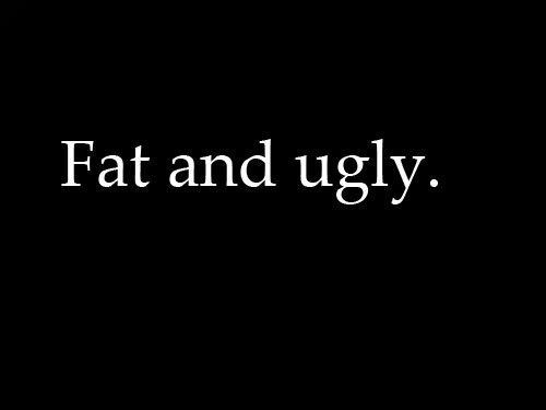 You look so fat!