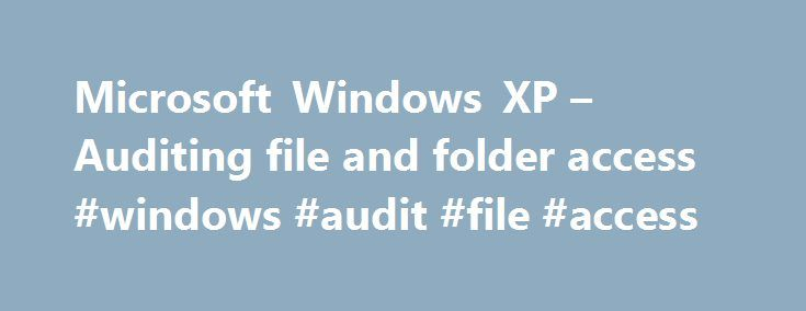 Microsoft Windows XP – Auditing file and folder access #windows #audit #file #access http://nigeria.nef2.com/microsoft-windows-xp-auditing-file-and-folder-access-windows-audit-file-access/  # Auditing file and folder access You can audit file and folder access on NTFS volumes to identify who took various types of actions with the files and folders. When you audit a file or folder, an entry is written to the Event Viewer security log whenever the file or folder is accessed in a certain way…