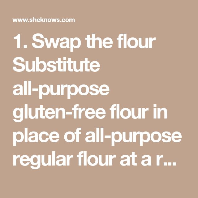 1. Swap the flour Substitute all-purpose gluten-free flour in place of all-purpose regular flour at a ratio of 1:1. Try Bob's Red Mill all-purpose gluten-free flour. If you are baking items such as cakes and/or breads, add 1 teaspoon of xanthan gum.  More:Coconut-veggie fried brown rice is a healthier spin on takeout  2. Eliminate the flour Try omitting the flour altogether. If you are craving peanut butter cookies, for example, try this simple recipe without the flour.   Image: SheKnows…